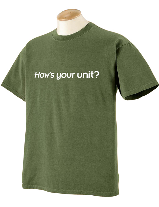 How's Your Unit? Pigment Dyed T-Shirt